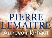 Au revoir là haut – Pierre Lemaitre