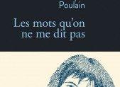 Les mots qu'on ne me dit pas – Véronique Poulain