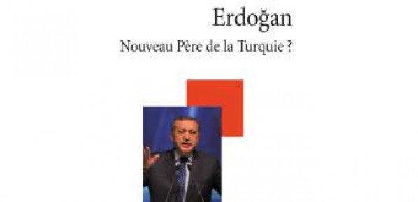 Erdoğan, nouveau Père de la Turquie? – Nicolas Cheviron & Jean-François Pérouse