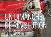 Un dimanche de révolution – Wendy Guerra